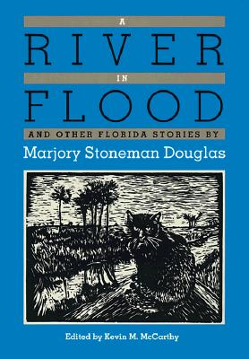 A River in Flood and Other Florida Stories By Douglas, Marjory Stoneman/ McCarthy, Kevin M. (EDT)/ McCarthy, Kevin M.