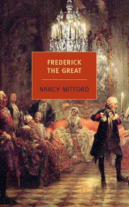 Frederick the Great By Mitford, Nancy
